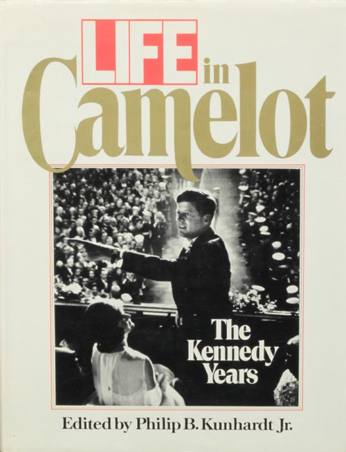 life in camelot the kennedy years philip kunhardt book