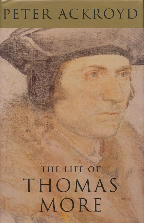 The Life of Thomas More. Peter Ackroyd.