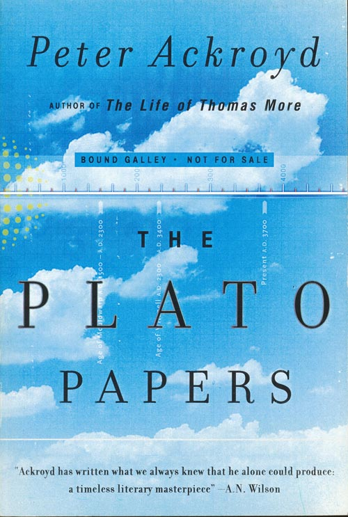 The Plato Papers A Prophecy. Peter Ackroyd.