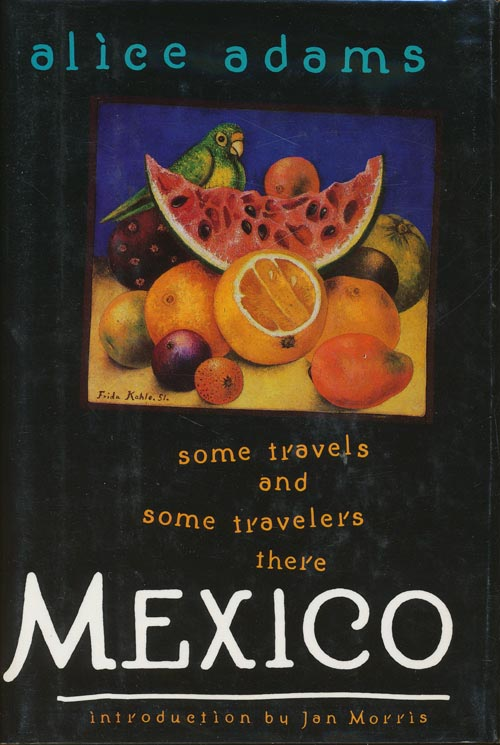 Mexico Some Travels and Some Travelers There. Alice Adams.