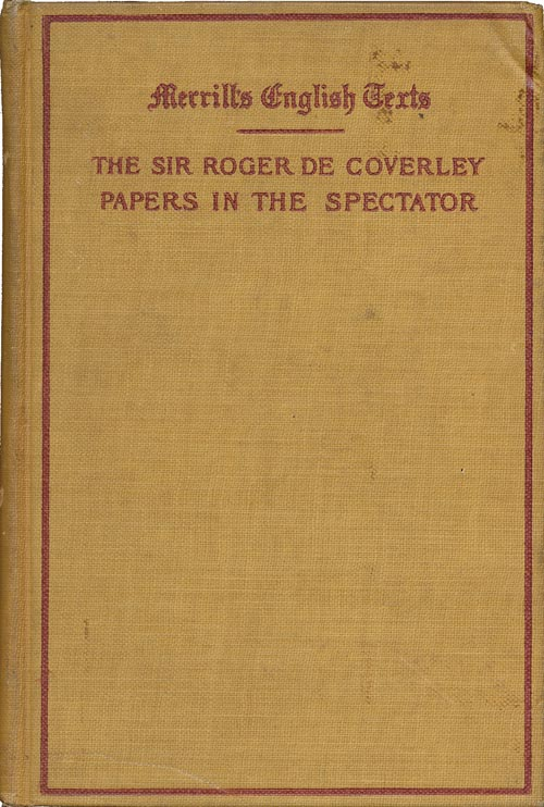 The Sir Roger De Coverly Papers in The Spectator. Joseph Addison, Richard Steele, Eustace Budgell.