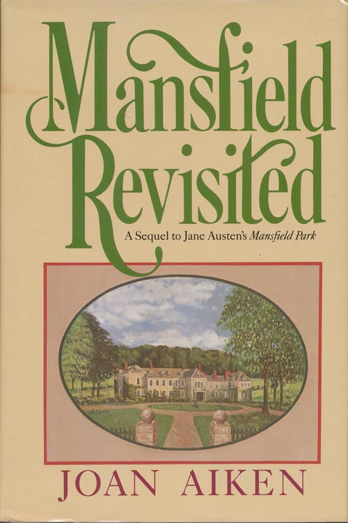 Mansfield Revisited A Sequel to Jane Austen's Mansfield Park. Joan Aiken.