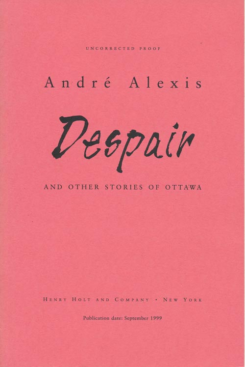 Despair And Other Stories. Andre Alexis.