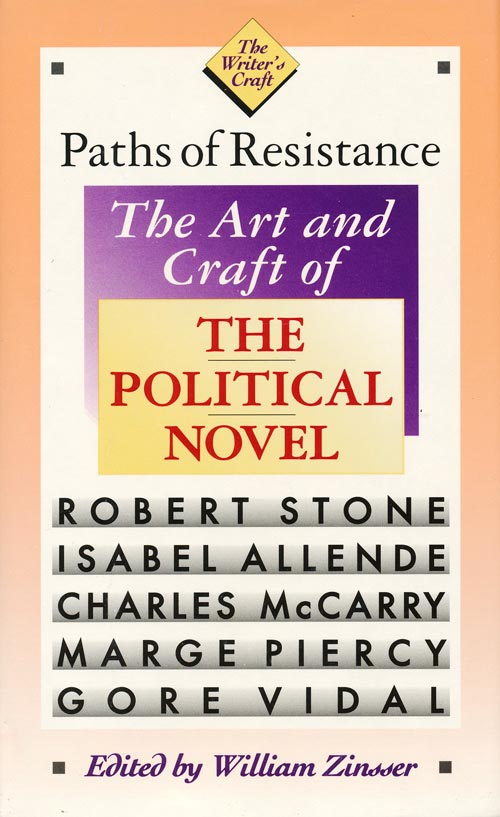 Paths of Resistance The Art and Craft of the Political Novel. Isabel Allende, Robert Stone, William Zinsser.