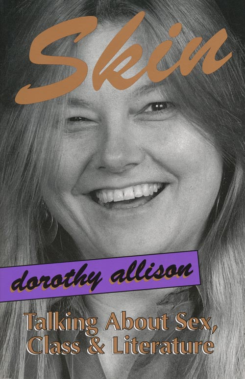 Skin Talking about Sex, Class and Literature. Dorothy Allison.