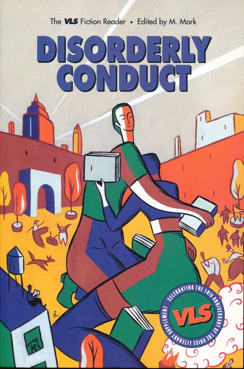 Disorderly Conduct The VLS Fiction Reader. Dorothy Allison, Lynne Tillman, Kathy Acker, Russell Banks, Angela Carter, Etc.