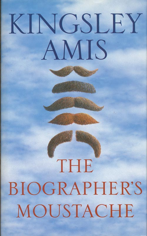 The Biographer's Moustache. Kingsley Amis.