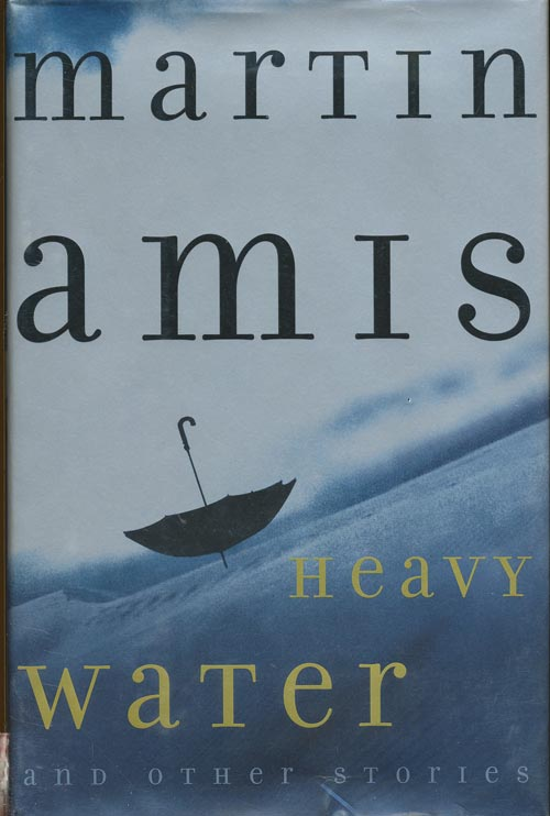 Heavy Water and Other Stories. Martin Amis.