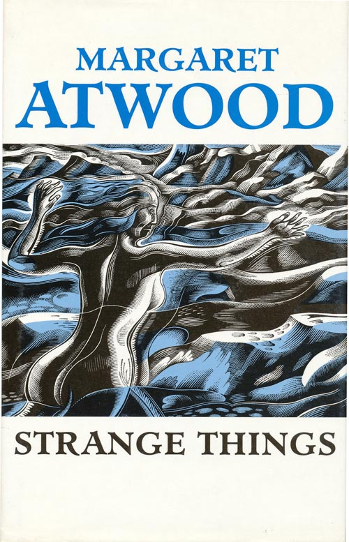 Strange Things The Malevolent North in Canadian Literature. Margaret Atwood.