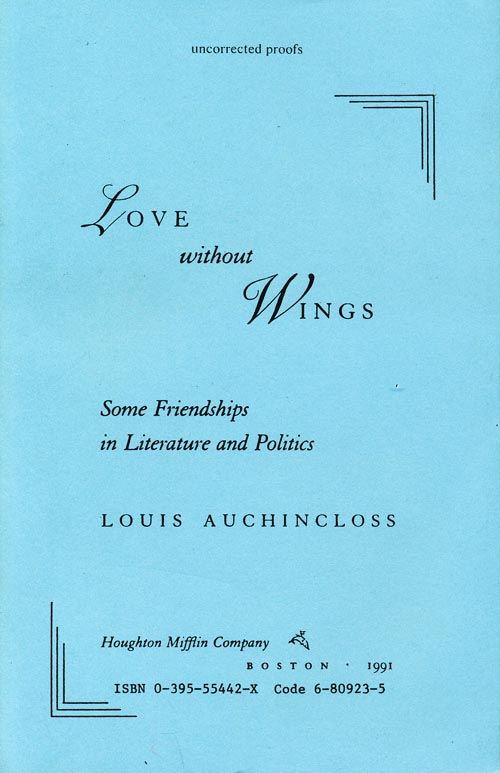 Love Without Wings Some Friendships in Literature and Politics. Louis Auchincloss.