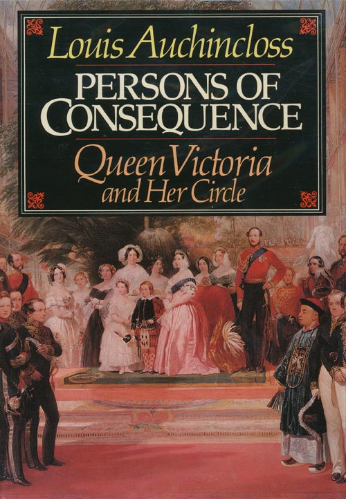 Persons of Consequence Queen Victoria and Her Circle. Louis Auchincloss.