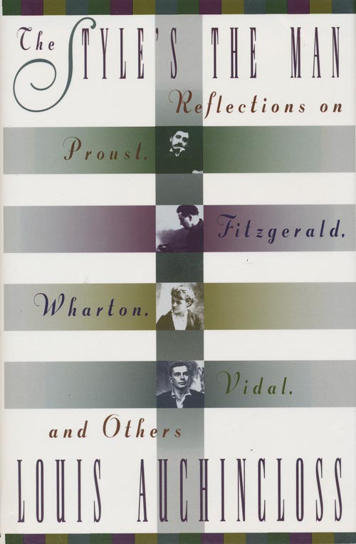 The Style's the Man Reflections on Proust, Fitzgerald, Wharton, Vidal, and Others. Louis Auchincloss.
