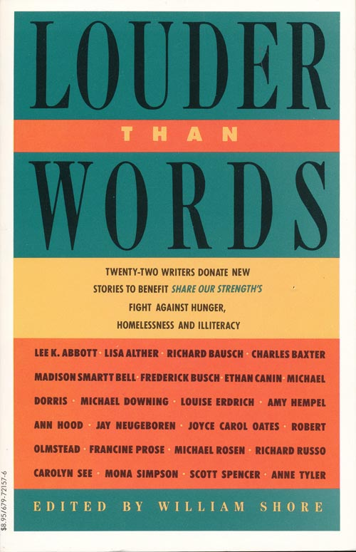 Louder Than Words: 22 Authors Donate New Stories to Benefit Share Our Strength's Fight Against Hunger, Homelessness, and Illiteracy. Charles Baxter, Lee K. Abbott, Richard Bausch, Madison Smartt Bell, Etc.