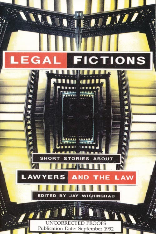 Legal Fictions Short Stories about Lawyers and the Law. Madison Smartt Bell, Margaret Atwood, Isabel Allende, Paul West, Etc.