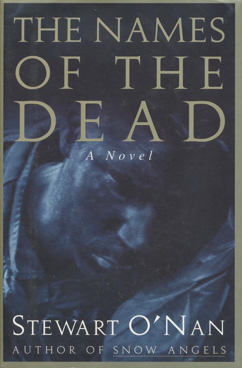 The Names of the Dead A Novel. Stewart O'Nan.