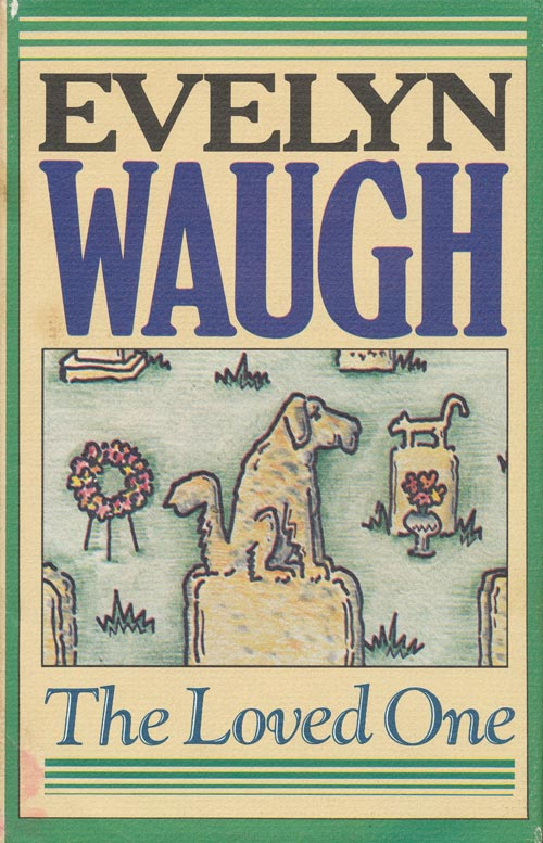 The Loved One An Anglo-American Tragedy. Evelyn Waugh.