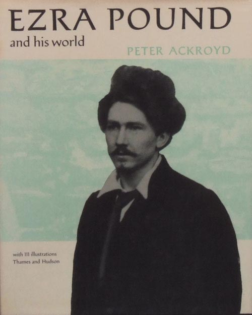 Ezra Pound and His World. Peter Ackroyd.