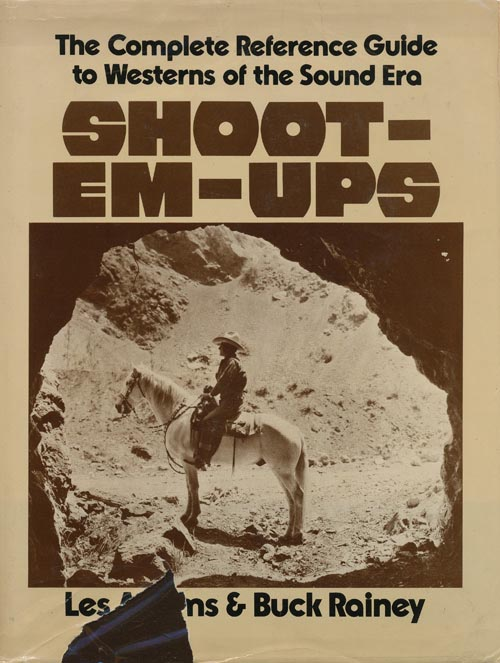 Shoot-em-ups The Complete Reference Guide to Westerns of the Sound Era. Les Adams, Buck Rainey.