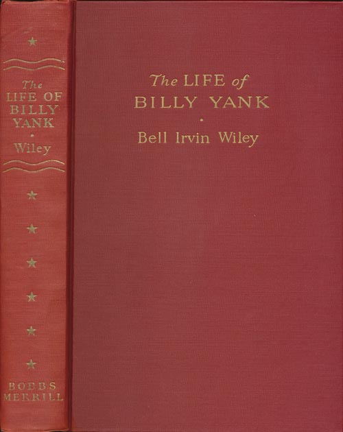 The Life of Billy Yank & the Life of Johnny Reb The Common Soldier of the Union & the Common Soldier of the Confederacy. Bell Irvin Wiley.