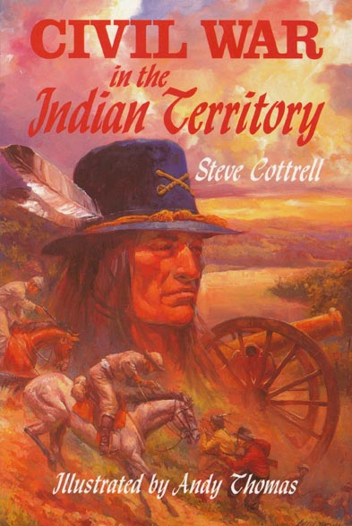 Civil War in the Indian Territory. Steve Cottrell, Andy Thomas, Whit Edwards.