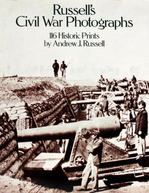 Russell's Civil War Photographs. Andrew. J. Russell.