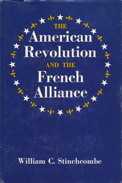 The American Revolution and the French Alliance. William C. Stinchcombe.