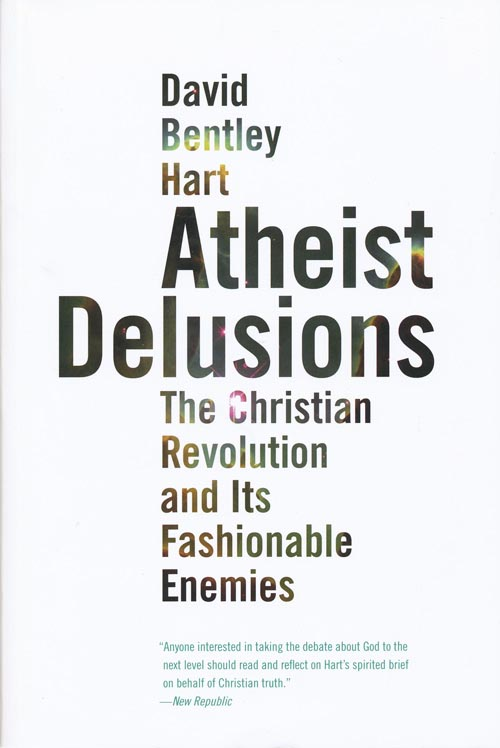 Atheist Delusions The Christian Revolution and its Fashionable Enemies. David Bentley Hart.