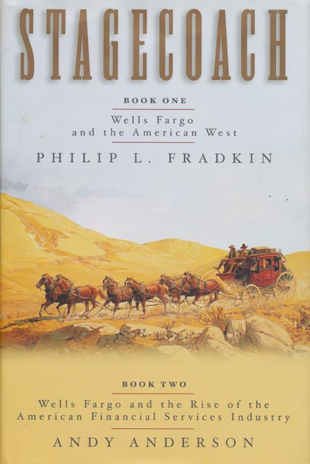 Stagecoach Wells Fargo and the American West/wells Fargo and the Rise of the American Financial Services Industry. Philip L. Fradkin, Andy Anderson.