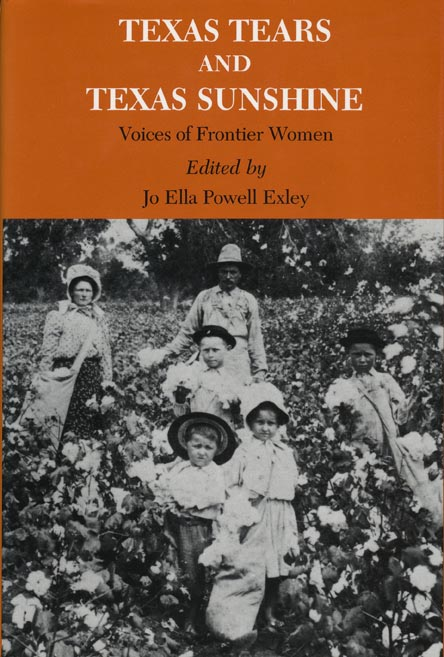 Texas Tears and Texas Sunshine Voices of Frontier Women. Jo Ella Powell Exley.