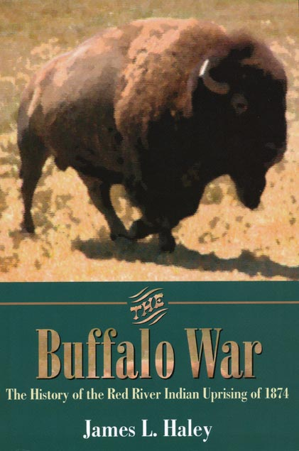 The Buffalo War The History of the Red River Indian Uprising of 1874. James L. Haley.