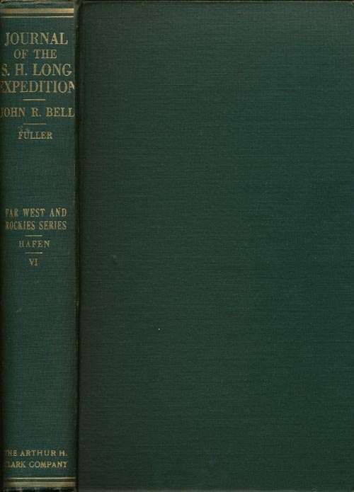 The Journal of Captain John R. Bell Official Journalist for the Stephen H. Long Expedition to the Rocky Mouintains, 1820. John R. Bell, Fuller and Hafen.