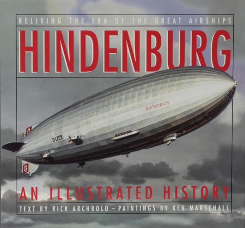Hindenburg An Illustrated History. Rick Archbold.