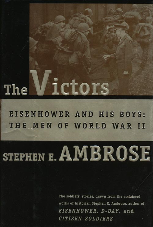 The Victors Eisenhower and His Boys: The Men of World War II. Stephen J. Ambrose.
