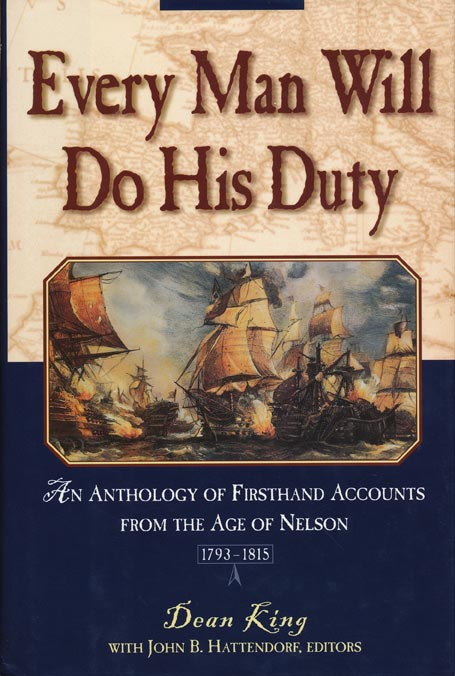 Every Man Will Do His Duty An Anthology of Firsthand Accounts from the Age of Nelson. Dean King, John B. Hattendorf.