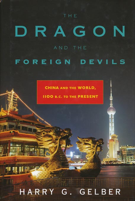 The Dragon and the Foreign Devils China and the World, 1100 B.C. to the Present. Harry G. Gelber.