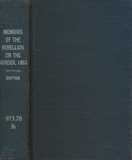 Memoirs of the Rebellion on the Border, 1863. Wiley Britton.