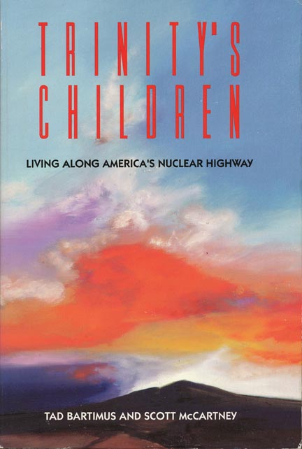 Trinity's Children Living Among America's Nuclear Highway. Tad Bartimus, Scott McCartney.