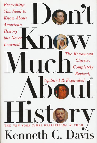 Don't Know Much About History Everything You Need to Know About American History but Never Learned. Kenneth C. Davis.