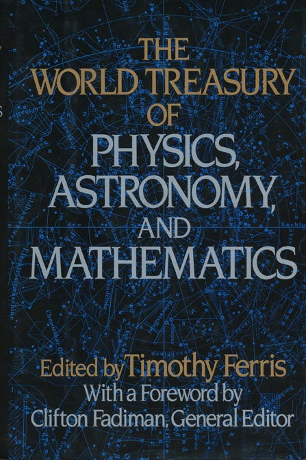 The World Treasury of Physics, Astronomy and Mathematics. Timothy Ferris.
