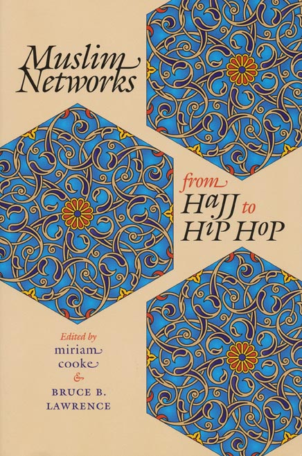 Muslim Networks from Hajj to Hip Hop. Miriam Cooke, Bruce B. Lawrence.
