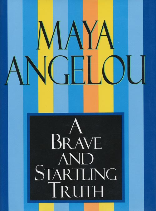 A Brave and Startling Truth. Maya Angelou.