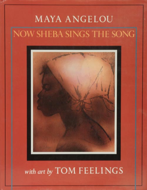 Now Sheba Sings the Song. Maya Angelou, Tom Feelings.