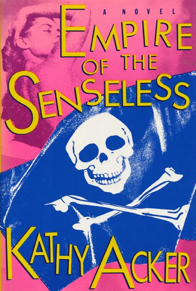 Empire of the Senseless. Kathy Acker.