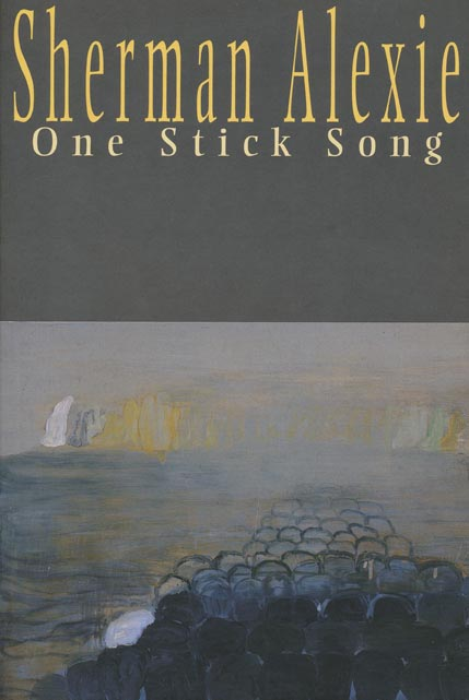 One Stick Song. Sherman Alexie.