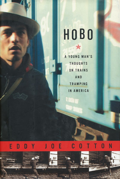 Hobo A Young Man's Thoughts on Trains and Tramping in America. Eddy Joe Cotton.