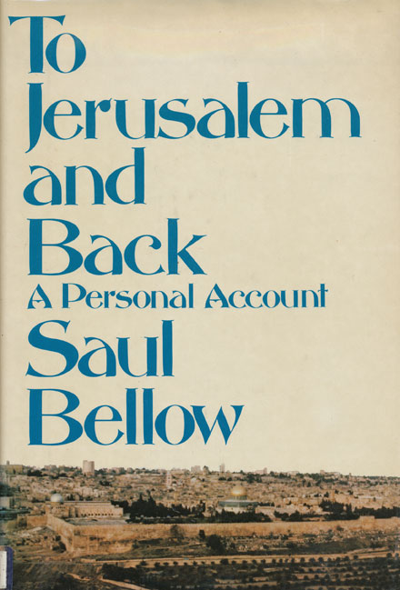 To Jerusalem and Back A Personal Account. Saul Bellow.