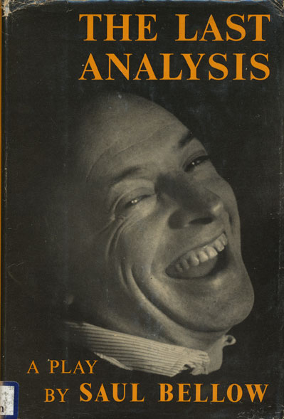 The Last Analysis: a Play. Saul Bellow.