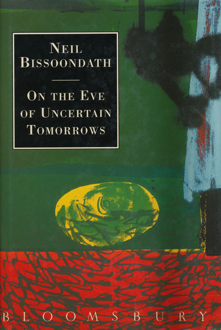 On the Eve of Uncertain Tomorrows. Neil Bissoondath.