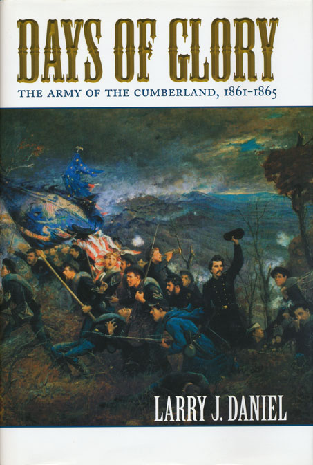 Days of Glory The Army of the Cumberland, 1861-1865. Larry J. Daniel.