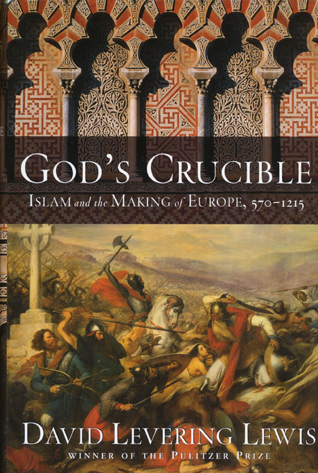 God's Crucible Islam and the Making of Europe, 570-1215. David Levering Lewis.